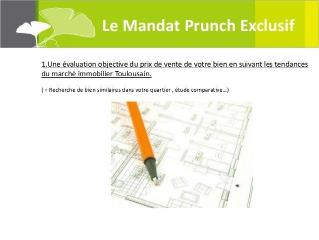 Le Mandat Prunch Exclusif1.Une évaluation objective du prix de vente de votre bien en suivant les tendancesdu marché immob...