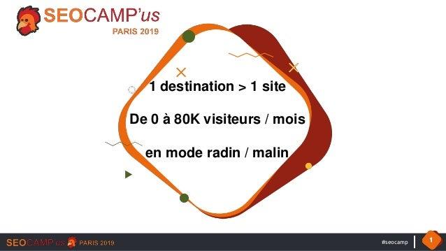 #seocamp 1 1 destination > 1 site De 0 à 80K visiteurs / mois en mode radin / malin