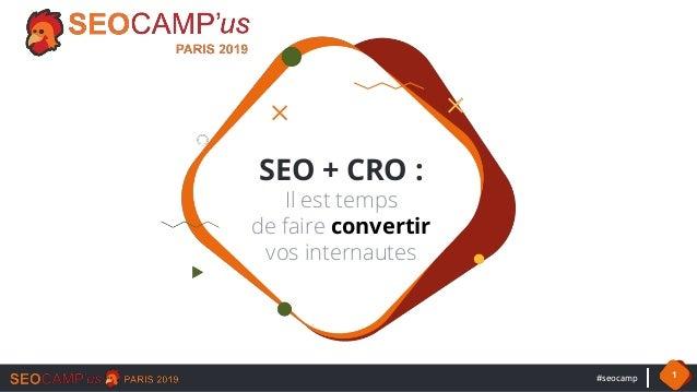 #seocamp 1 SEO + CRO : Il est temps de faire convertir vos internautes
