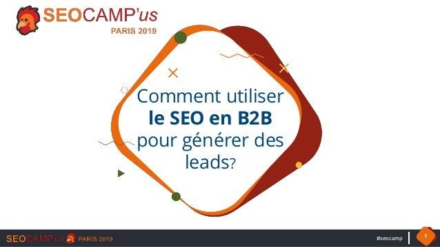 #seocamp 1 Comment utiliser le SEO en B2B pour générer des leads?