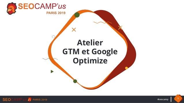 #seocamp 1 Atelier GTM et Google Optimize