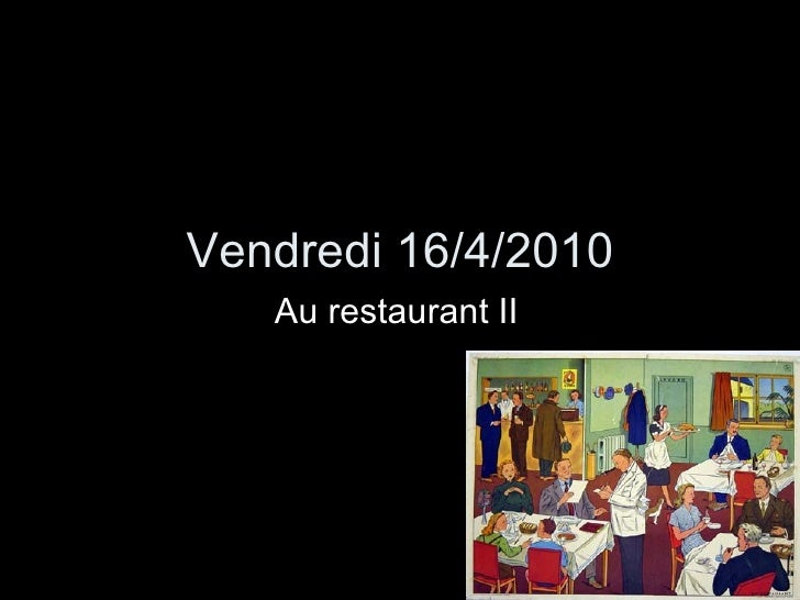 Vendredi 16/4/2010 Au restaurant II