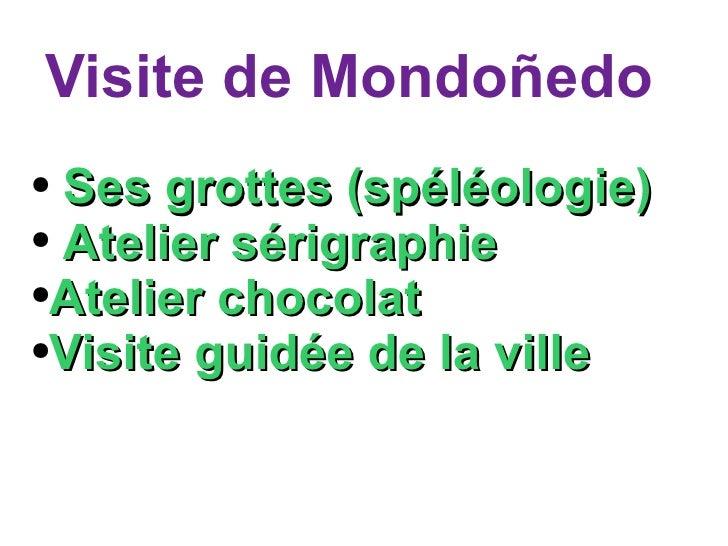 Visite de Mondoñedo <ul><li>Ses grottes (spéléologie) </li></ul><ul><li>Atelier sérigraphie </li></ul><ul><li>Atelier choc...