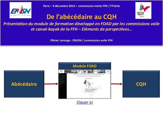 Paris – 9 décembre 2016 – commission mixte FFH / FFVoile De l'abécédaire au CQH Présentation du module de formation dévelo...