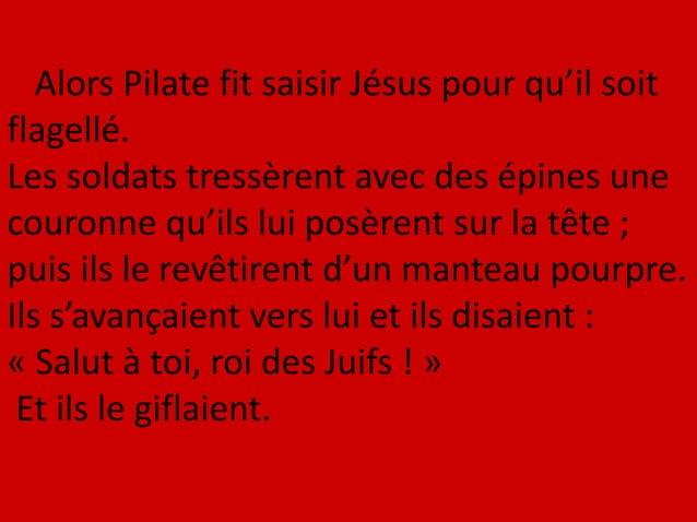 Quiconque se fait roi s'oppose à l'empereur. » En entendant ces paroles, Pilate amena Jésus au-dehors ; il le fit asseoir ...