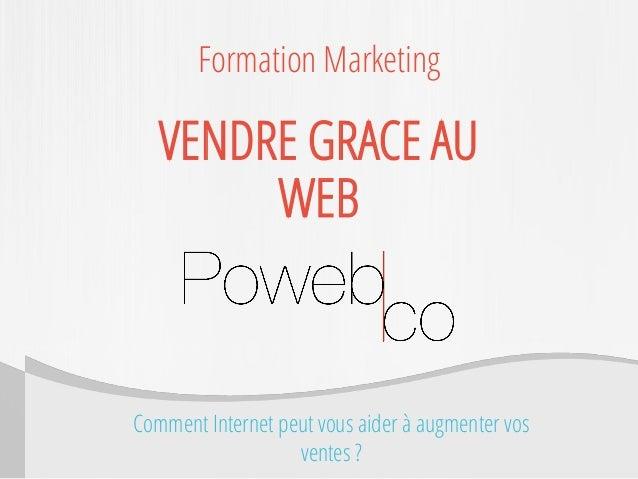 Comment Internet peut vous aider à augmenter vos ventes ? Formation Marketing VENDRE GRACE AU WEB