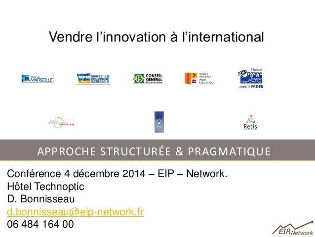 APPROCHE STRUCTURÉE & PRAGMATIQUE  Conférence 4 décembre 2014 – EIP – Network.  Hôtel Technoptic  D. Bonnisseau  d.bonniss...