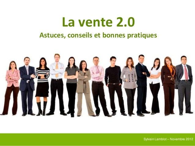 La vente 2.0Astuces, conseils et bonnes pratiques                                Sylvain Lamblot – Novembre 2012