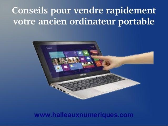 Conseils pour vendre rapidement  votre ancien ordinateur portable  www.halleauxnumeriques.com