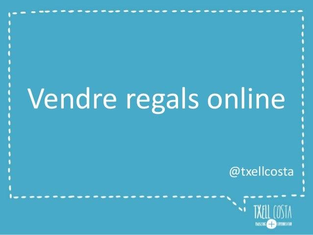 Vendre regals online @txellcosta