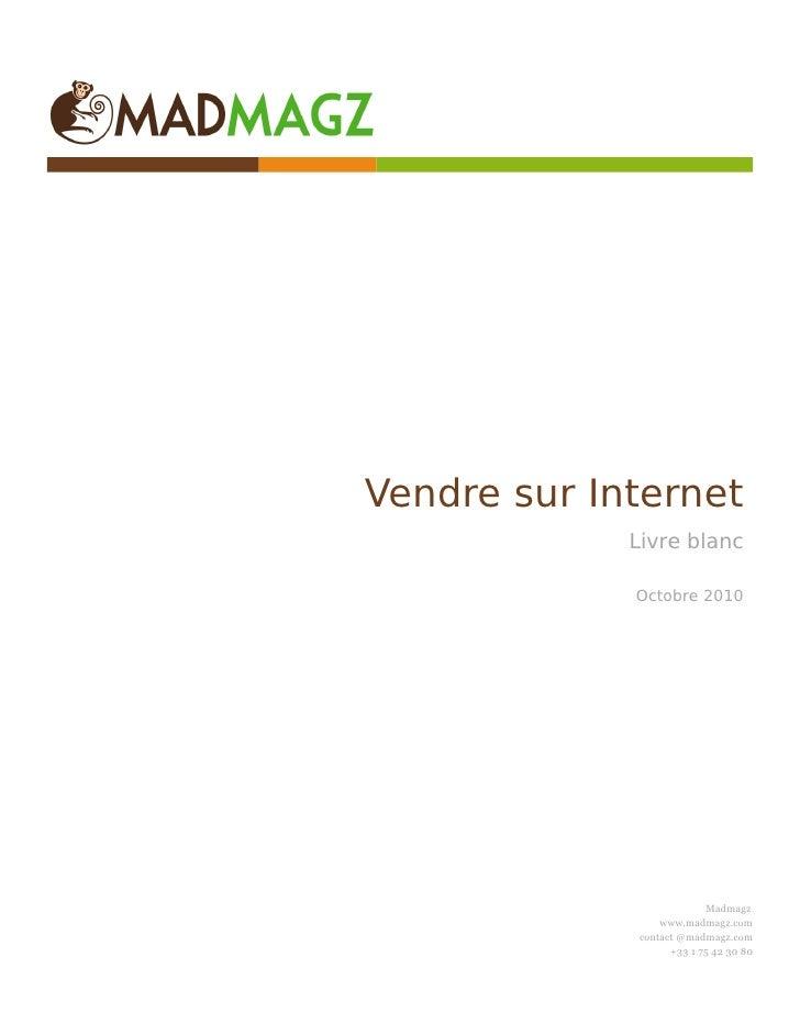 Vendre sur Internet              Livre blanc               Octobre 2010                                Madmagz            ...