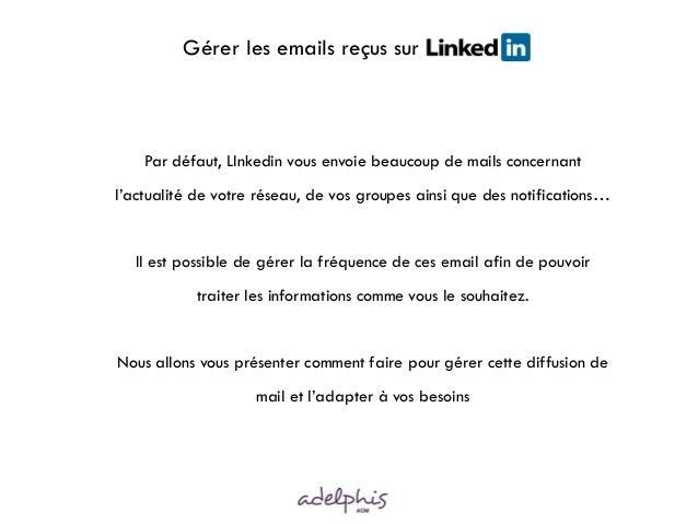 Gérer les emails reçus sur LINKDEIN Par défaut, LInkedin vous envoie beaucoup de mails concernant l'actualité de votre rés...