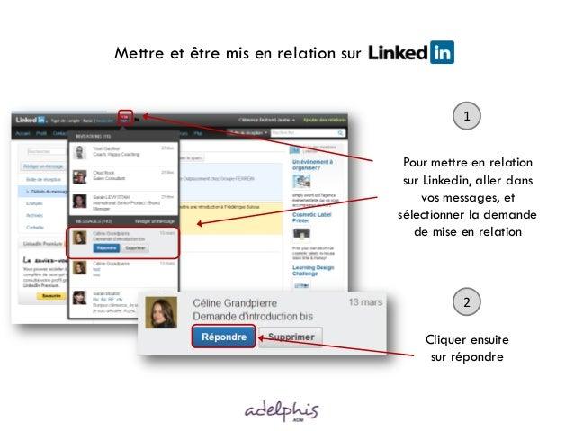 Mettre et être mis en relation sur relation 1 Pour mettre en relation sur Linkedin, aller dans vos messages, et sélectionn...