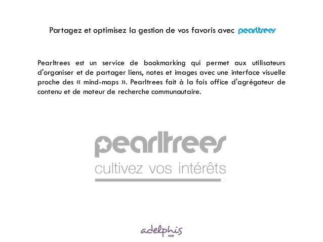Partagez et optimisez la gestion de vos favoris avec pearltrees  Pearltrees est un service de bookmarking qui permet aux u...