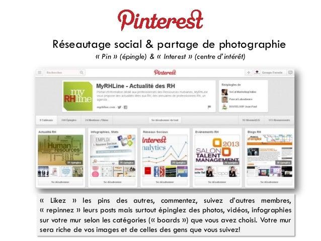 Réseautage social & partage de photographie « Pin » (épingle) & « Interest » (centre d'intérêt) « Likez » les pins des aut...
