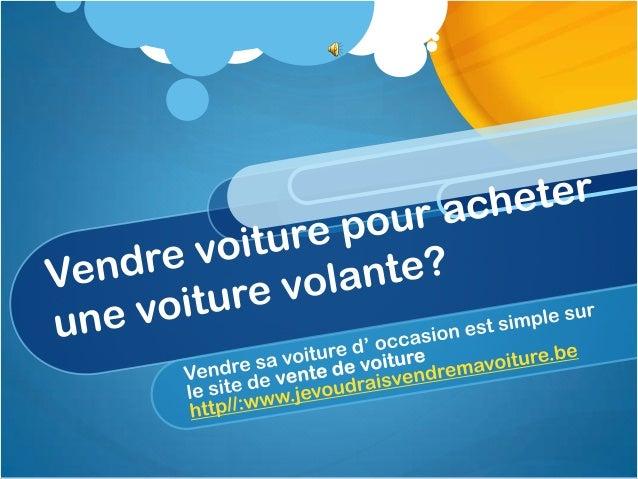 Vendre ma voiture est simple commebonjour surhttp://www.jevoudraisvendremavoiture.be         Le ridicule              La s...