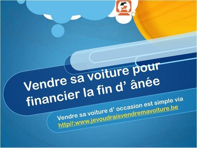 Vendre ma voiture est simple commebonjour surhttp://www.jevoudraisvendremavoiture.be         Vendre sa voiture avant la   ...