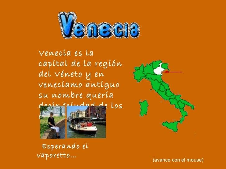 """Venecia es la capital de la región del Véneto y en veneciamo antiguo su nombre quería decir """"ciudad de los canales"""".   Esp..."""