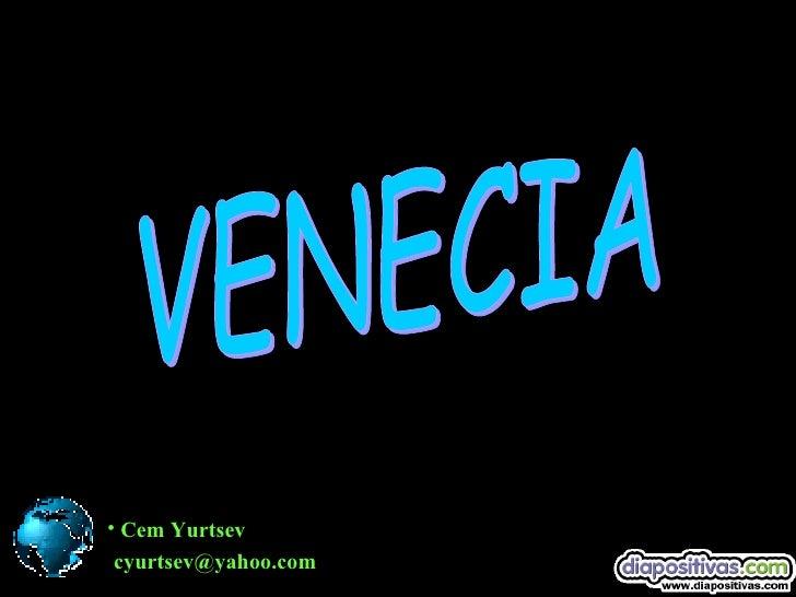<ul><li>Cem Yurtsev </li></ul>[email_address] VENECIA