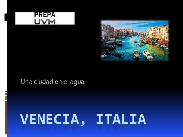 VENECIA, ITALIA Una ciudad en el agua