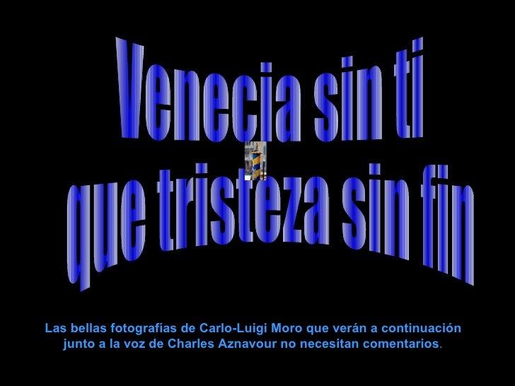 Venecia sin ti que tristeza sin fin Las bellas fotografías de Carlo-Luigi Moro que verán a continuación junto a la voz de ...
