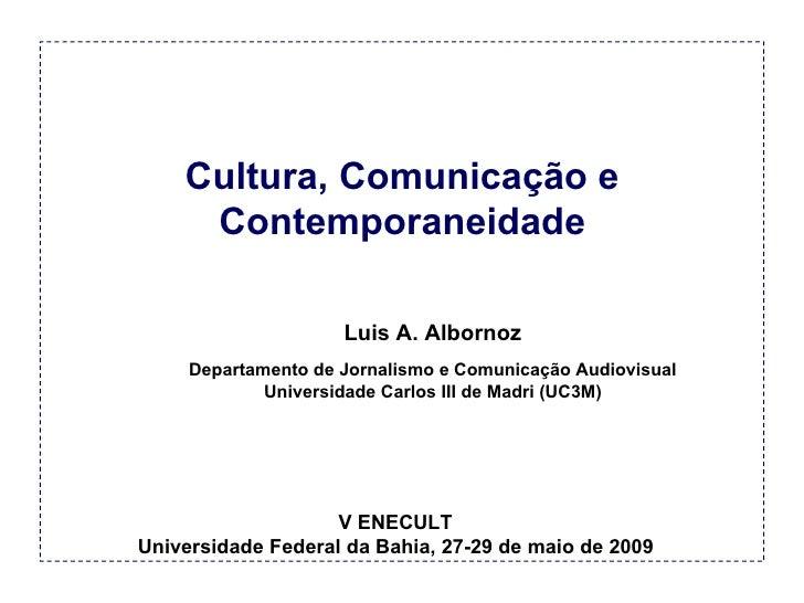 Cultura, Comunicação e Contemporaneidade V ENECULT Universidade Federal da Bahia, 27-29 de maio de 2009 Luis A. Albornoz D...