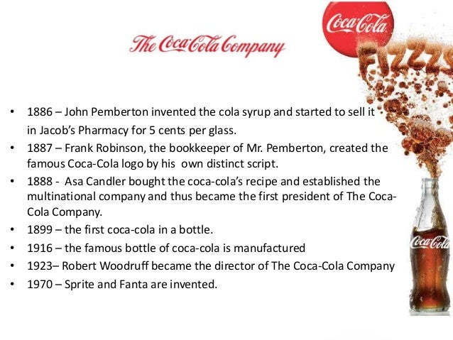 • 1886 – John Pemberton invented the cola syrup and started to sell it  in Jacob's Pharmacy for 5 cents per glass.• 1887 –...