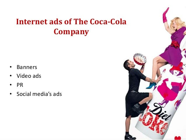 Internet ads of The Coca-Cola              Company•   Banners•   Video ads•   PR•   Social media's ads