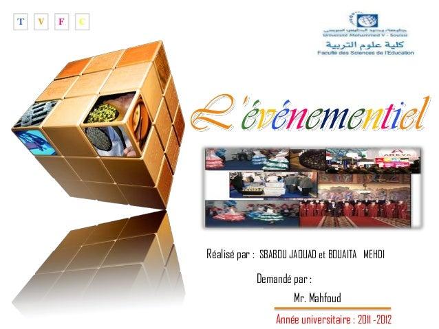 """T  V  F  C  """" Add your company slogan """"  L'événementiel Réalisé par : SBABOU JAOUAD et BOUAITA MEHDI Demandé par : Mr. Mah..."""