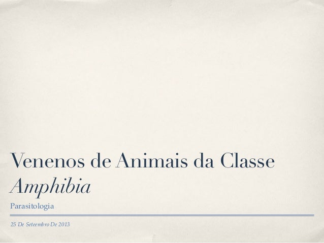 25 De Seteembro De 2013 Venenos de Animais da Classe Amphibia Parasitologia
