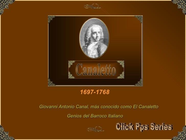 1697-1768 Genios del Barroco Italiano Giovanni Antonio Canal, más conocido como El Canaletto Click Pps Series