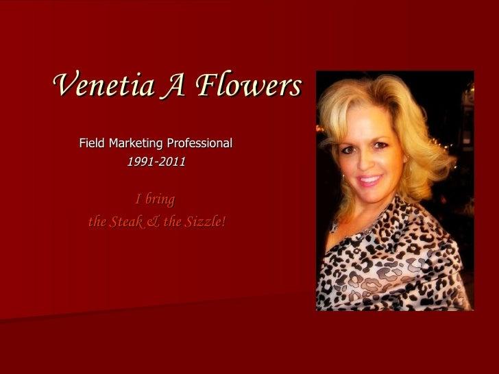 Venetia A Flowers Field Marketing Professional 1991-2011 I bring  the Steak & the Sizzle!