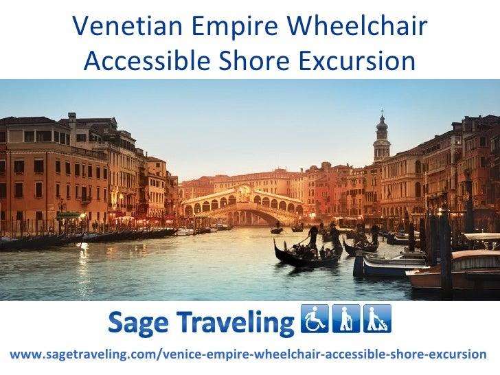 Venetian Empire Wheelchair          Accessible Shore Excursionwww.sagetraveling.com/venice-empire-wheelchair-accessible-sh...