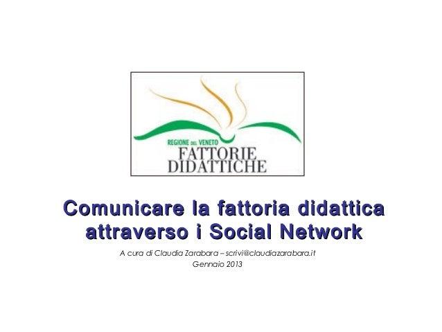 Comunicare la fattoria didattica  attraverso i Social Network     A cura di Claudia Zarabara – scrivi@claudiazarabara.it  ...