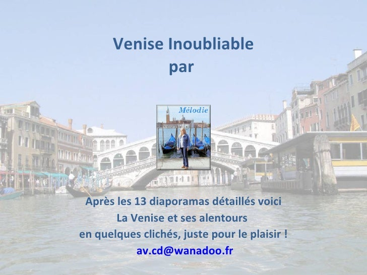 Venise Inoubliable par  Après les 13 diaporamas détaillés voici La Venise et ses alentours  en quelques clichés, juste pou...