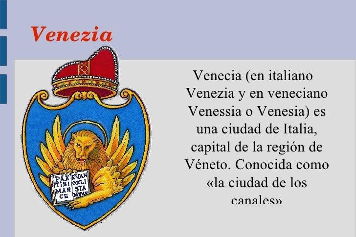 Venezia           Venecia (en italiano          Venezia y en veneciano          Venessia o Venesia) es            una ciud...