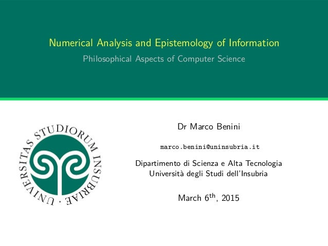 Numerical Analysis and Epistemology of Information Philosophical Aspects of Computer Science Dr Marco Benini marco.benini@...