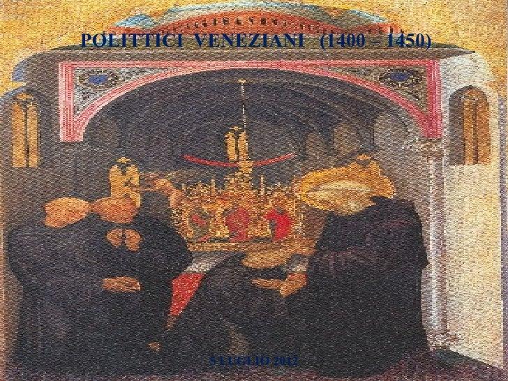 POLITTICI VENEZIANI (1400 – 1450)            5 LUGLIO 2012