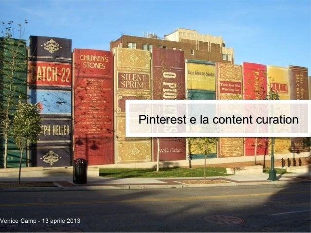 Pinterest e la content curationPinterest e la content curationVenice Camp - 13 aprile 2013
