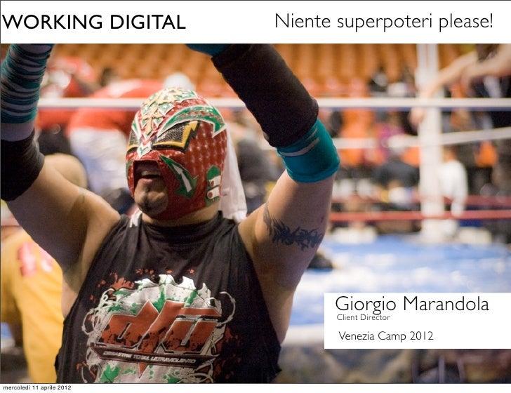 WORKING DIGITAL            Niente superpoteri please!                                  Giorgio Marandola                  ...