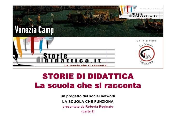 STORIE DI DIDATTICALa scuola che si racconta      un progetto del social network       LA SCUOLA CHE FUNZIONA       presen...
