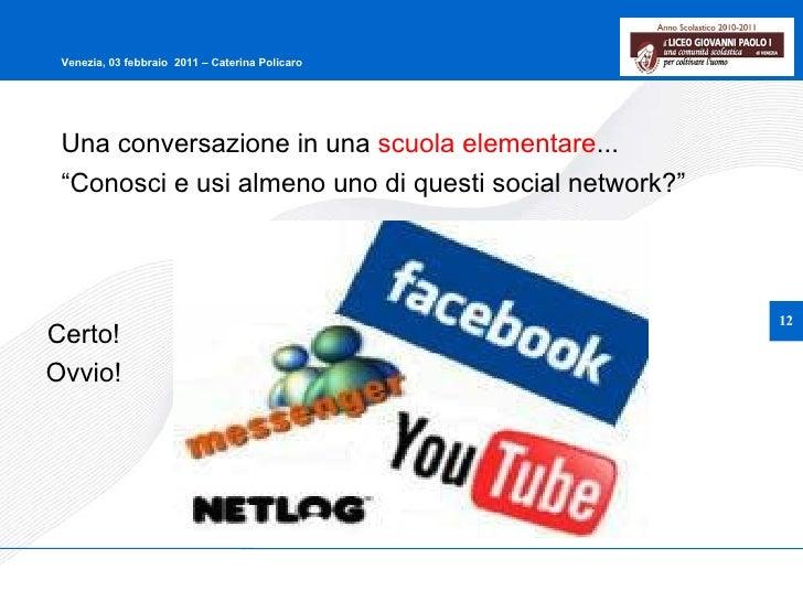 """Una conversazione in una  scuola elementare ... """" Conosci e usi almeno uno di questi social network?"""" Certo! Ovvio!"""