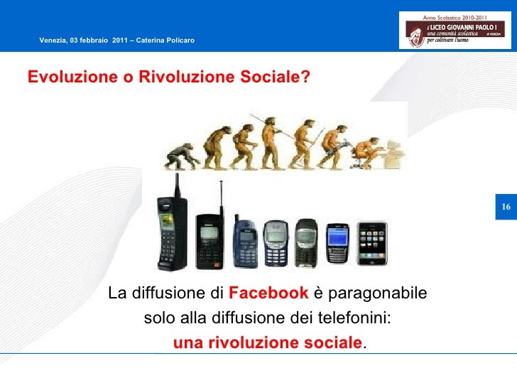La diffusione di  Facebook  è paragonabile  solo alla diffusione dei telefonini:  una rivoluzione sociale . Evoluzione o R...