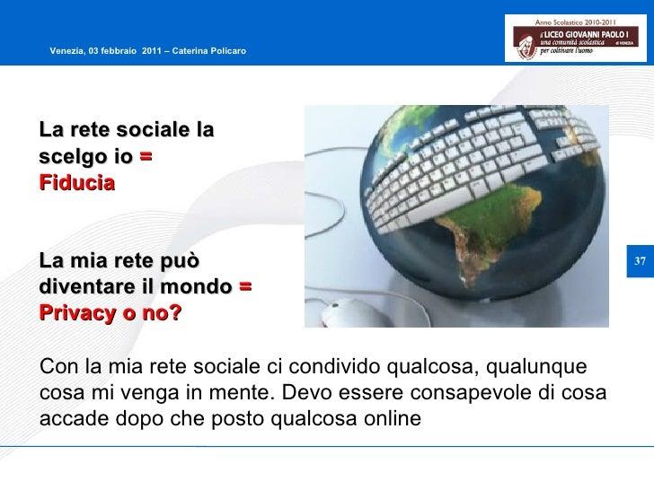 La rete sociale la scelgo io  = Fiducia  La mia rete può diventare il mondo  = Privacy o no? Con la mia rete sociale ci co...