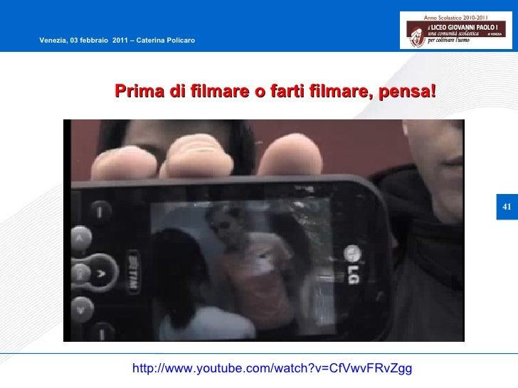 http://www.youtube.com/watch?v=CfVwvFRvZgg Prima di filmare o farti filmare, pensa!