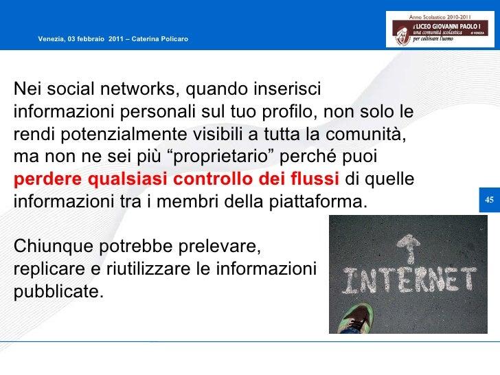 Nei social networks, quando inserisci informazioni personali sul tuo profilo, non solo le rendi potenzialmente visibili a ...