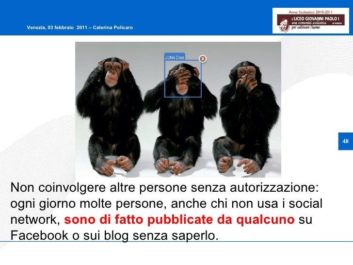 Non coinvolgere altre persone senza autorizzazione: ogni giorno molte persone, anche chi non usa i social network,  sono d...