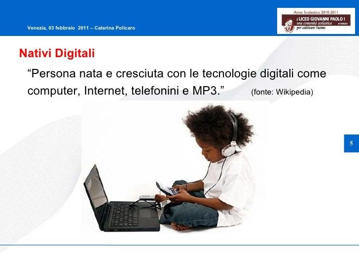 """Nativi Digitali """" Persona nata e cresciuta con le tecnologie digitali come computer, Internet, telefonini e MP3.""""  (fonte:..."""