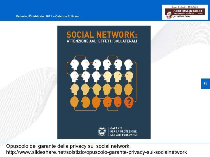 Opuscolo del garante della privacy sui social network: http://www.slideshare.net/solstizio/opuscolo-garante-privacy-sui-so...