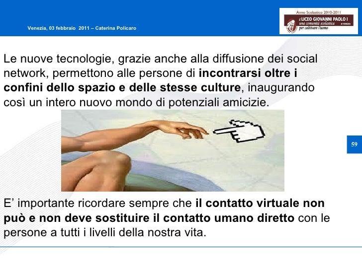 Le nuove tecnologie, grazie anche alla diffusione dei social network, permettono alle persone di  incontrarsi oltre i conf...